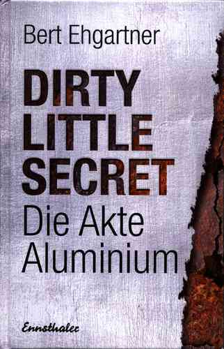 Dirty little Secret: Die Akte Aluminium - Bert Ehgartner